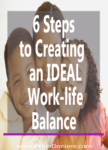 6 Steps to Creating an Ideal Work-life Balance