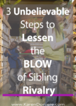3 Unbelievable Steps to Lessen the Blow of Sibling Rivalry