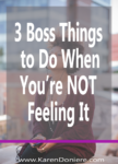 3 Boss Things to Do When You're Not Feeling It
