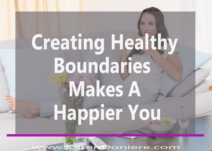 Creating Healthy Boundaries Makes a Happier You