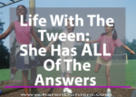 Life With The Tween: She Has All Of The Answers