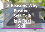 2 Reasons Why Positive Self-talk Is A Real Skill