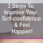 3 Steps To Improve Your Self-confidence & Feel Happier