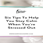 Six Tips To Help You Stay Calm When You're Stressed Out