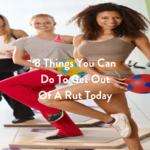 8 Things You Can Do To Get Out Of A Rut Today
