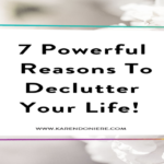 7 Powerful Reasons To Declutter Your Life!