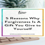 5 Reasons Why Forgiveness Is a Gift You Give to Yourself